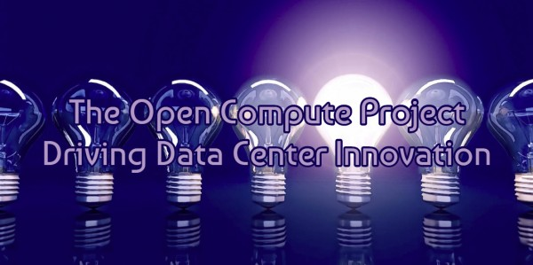 The Open Compute Project Driving Data Center Innovation